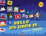 Rayon : Jeunesse (Art-Dessin-Peinture), Série : Hello, my Game Is... Joue avec Invader, Hello, my Game Is... Joue avec Invader