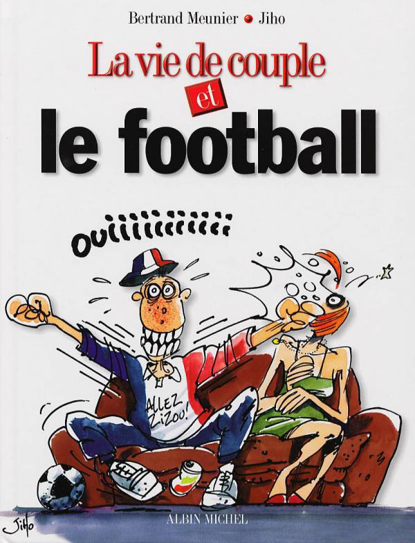 la vie de couple et le foot bertrand meunier jiho humour canal bd. Black Bedroom Furniture Sets. Home Design Ideas