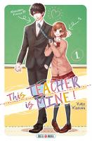 Rayon : Manga (Shojo), Série : This Teacher is Mine ! T1, This Teacher is Mine !