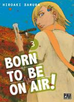 Rayon : Manga (Seinen), Série : Born to Be on Air ! T3, Born to Be on Air !