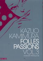 Rayon : Manga (Seinen), S�rie : Folles Passions T3, Folles Passions
